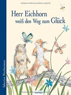 Herr Eichhorn weiß den Weg zum Glück von Sebastian Meschenmoser http://www.amazon.de/dp/3480231977/ref=cm_sw_r_pi_dp_zvB.ub1WGGM5R