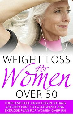 Weight Loss for Women Over 50: Look and Feel Fabulous in 30 Days or Less! Easy to Follow Diet and Exercise Plan for Women Over 50 by Emily MacLeod http://www.amazon.com/dp/B014LVV1Y2/ref=cm_sw_r_pi_dp_XbLEwb1B922YN