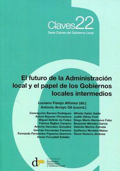El futuro de la administración local y el papel de los gobiernos locales intermedios.     Fundación Democracia y Gobierno Local, 2017