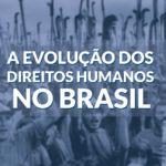 A evolução dos direitos humanos no Brasil