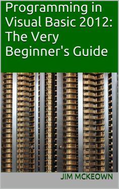 Programming in Visual Basic 2012: The Very Beginner's Guide  by Jim McKeown ($26.62)