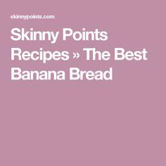 Skinny Points Recipes » The Best Banana Bread