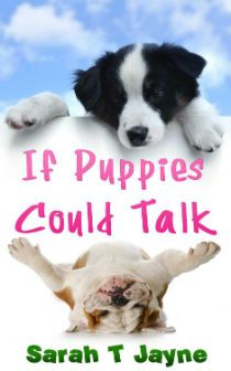 Kindle FREE Days: Nov 15 – 17      ~~ If Puppies Could Talk ~~   if our puppies could talk, what do you think they would say?