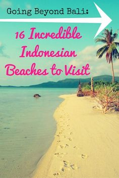 Been to Bali? How about checking out some of the other incredible beaches of Indonesia? Indonesian Beaches are like no other. With over 17,000, there's no shortage of beautiful beaches in Indonesia. Don't lost this pin! Save it for later. #Indonesia #Beaches #IndonesiaBeaches #TravelIndonesia