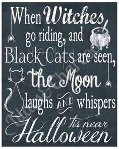 Halloween Chalkboard Sign. When Witches Go Riding and Black Cats are seen, the moon laughs and whispers, 'tis near Halloween