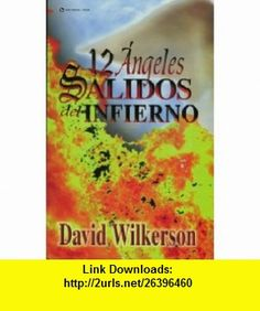 Twelve Angels From Hell / Doce �ngeles ca�dos del infierno (9780829703788) David Wilkerson , ISBN-10: 0829703780  , ISBN-13: 978-0829703788 ,  , tutorials , pdf , ebook , torrent , downloads , rapidshare , filesonic , hotfile , megaupload , fileserve