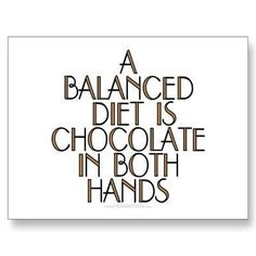 a balance diet is Chocolate in both hands