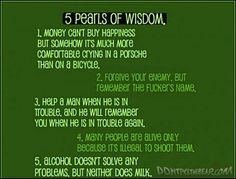 Funny words of wisdom: all of them are true.