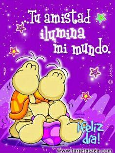 Tu Amistad ilumina mi mundo.  ¡Feliz día!