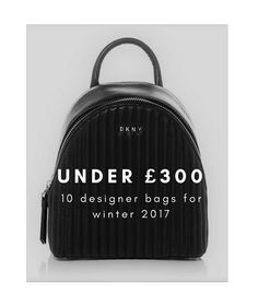 Finding your next designer handbag just got easier - 10 designer handbags under £300 that rock a winter 17 trend