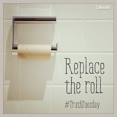 #TruthTuesday: Always replace the roll when it's empty.