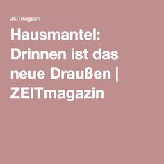 Hausmantel: Drinnen ist das neue Draußen   ZEITmagazin