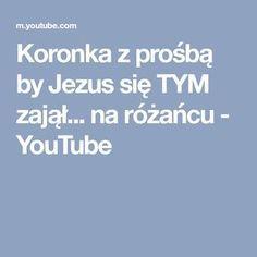 Koronka z prośbą by Jezus się TYM zajął... na różańcu - YouTube Reflection, Prayers, Faith, Life, Poland, Portal, Youtube, Easter, Magick
