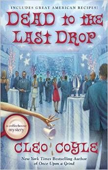 Dead to the Last Drop by Cleo Coyle. A December 2015 #FuturisticFriday selection from T @ Traveling With T. #cozy #coffee #coffeehousemystery