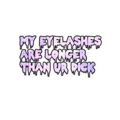 dick, your, than, longer, are, my, provocative, tumblr, eyelashes, true. Upliked by Esperluette