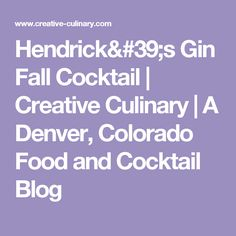 Hendrick's Gin Fall Cocktail | Creative Culinary | A Denver, Colorado Food and Cocktail Blog