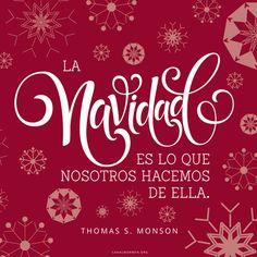La Navidad, es lo que nosotros hacemos de ella. –Thomas S. Monson #FrasedelDía