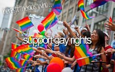 I support gay rights. On June 26th we made history! Everyone can marry. Gay, straight, Bi, or Trans. Love has won and always will win! <3