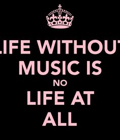 LIFE WITHOUT MUSIC IS NO LIFE AT ALL - KEEP CALM AND CARRY ON ...