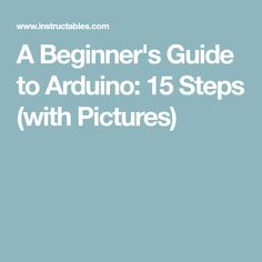 A Beginner's Guide to Arduino: 15 Steps (with Pictures)