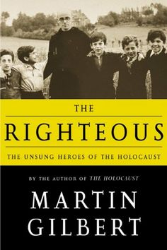 The righteous : the unsung heroes of the Holocaust / Martin Gilbert
