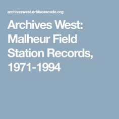 Archives West: Malheur Field Station Records, 1971-1994