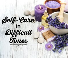 Self-Care in Difficult Times >> Dianne's Vegan Kitchen