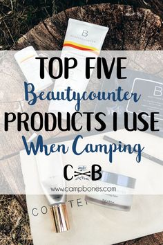 Top Five Beautycounter Products I Use When Camping. #camping #nature #naturelover #beauty #skincare #skincareproducts