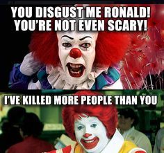 You disgust me, Ronald - Funny, Humor, LOL, Pics Funny Shit, The Funny, Funny Jokes, Scary Funny, Funniest Memes, Daily Funny, Funny Stuff, That's Hilarious, Memes Humor