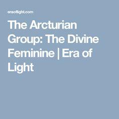 The Arcturian Group: The Divine Feminine | Era of Light