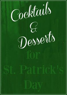 Cocktails and desserts for St. Patrick's Day. There's so many out there, I picked the three top cocktails and desserts to share with you.