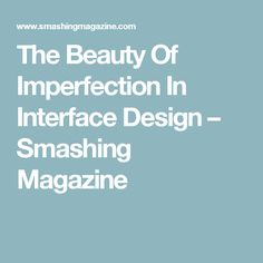 The Beauty Of Imperfection In Interface Design – Smashing Magazine