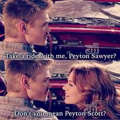 """""""Take a ride with me, Peyton Sawyer?"""" """"Don't you mean Peyton Scott? Peyton Sawyer, Lucas And Peyton, Best Tv Shows, Best Shows Ever, Movies And Tv Shows, Favorite Tv Shows, People Always Leave, One Tree Hill Quotes, Chad Michael Murray"""