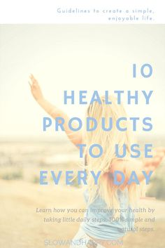 10 natural products that are simple to use daily and that can improve your health. Click on the link to look at what I use and what you can easily add to your daily routine.