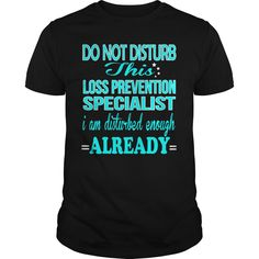 LOSS PREVENTION SPECIALIST Do Not Disturb I Am Disturbed Enough Already…