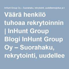 Väärä henkilö tuhoaa rekrytoinnin | InHunt Group BlogiInHunt Group Oy – Suorahaku, rekrytointi, uudelleensijoitus ja testaus