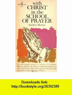 With Christ in the School of Prayer Thoughts on Our Training for the Ministry of Intercession (A Spire Book) Andrew Murray ,   ,  , ASIN: B0015DBW9E , tutorials , pdf , ebook , torrent , downloads , rapidshare , filesonic , hotfile , megaupload , fileserve