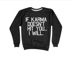 Karma Sweatshirt I Will Hit You Crewneck Sweater by StaticShirts Sarcastic Shirts, Funny Shirt Sayings, Shirts With Sayings, Funny Shirts, Tee Shirts, Tees, Shirt Quotes, Crew Shirt, Crew Neck Sweatshirt