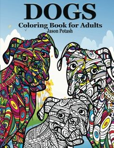 dogs coloring book for adults the stress relieving adult coloring pages jason potash