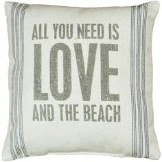 Beach Quote Pillows & Sayings that Say it All. Featured on Completely Coastal: http://www.completely-coastal.com/2012/03/pillows-with-sayings-for-beach-sea.html All You Need Is Love And The Beach!