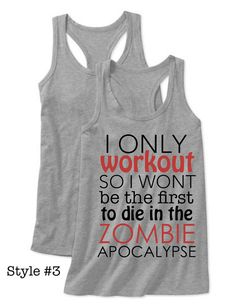 Zombie Apocalypse workout tank by Lexi's Loft.....not the fastest, but there are definitely others who will die first...lol