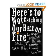 Adult ADHD and Twice-Exceptionality. Here's to Not Catching Our Hair on Fire: An Absent-Minded Tale of Life With Giftedness & Attention Deficit - Oh Look! A Chicken! by Stacey Turis