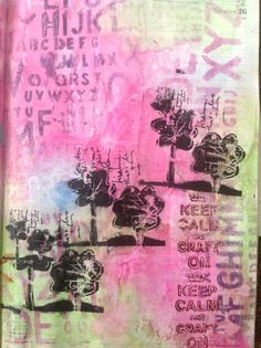 Art journal page using stamps by dina wakley, dylusions stencil and some home made sprays... KEEP CALM AND CRAFT ON...