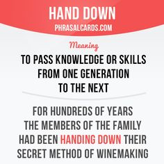 """""""Hand down"""" means """"to pass knowledge or skills from one generation to the next"""". Example: For hundreds of years the members of the family had been handing down their secret method of winemaking. #phrasalverb #phrasalverbs #phrasal #verb #verbs #phrase #phrases #expression #expressions #english #englishlanguage #learnenglish #studyenglish #language #vocabulary #dictionary #grammar #efl #esl #tesl #tefl #toefl #ielts #toeic #englishlearning"""