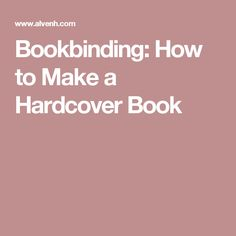 Bookbinding: How to Make a Hardcover Book