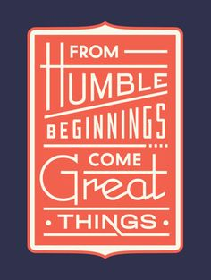 humble beginnings#Repin By:Pinterest++ for iPad#