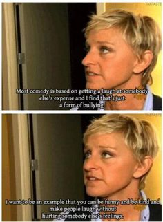 Ellen Degeneres pays attention to not being a bully.