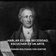 « Hablar es una necesidad, escuchar es un arte. » Johann Wolfgang Von Goethe…