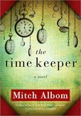 The Time Keeper, Mitch Albom. If you want to find out why we count our time on earth, read this book.