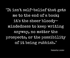 Writers are often told that they need to believe in themselves. But writing and self-discipline is more important than writing and self-belief.